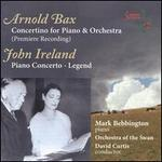 Bax: Concertino; Ireland: Piano Concerto; Legend