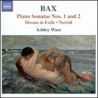 Bax: Piano Sonatas Nos. 1 & 2; Dream in Exile; Nereid - Ashley Wass (piano)
