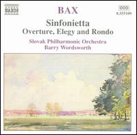 Bax: Sinfonietta; Overture, Elegy and Rondo - Slovak Philharmonic Orchestra; Barry Wordsworth (conductor)