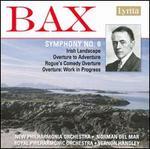 Bax: Symphony No. 6; Irish Landscape; Etc.