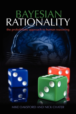 Bayesian Rationality: The Probabilistic Approach to Human Reasoning - Oaksford, Mike