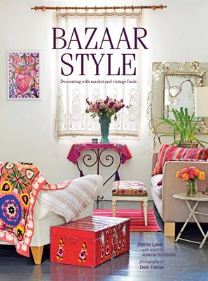 Bazaar Style: Decorating with Market and Vintage Finds - Lake, Selina, and Simmons, Joanna