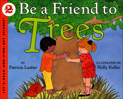 Be a Friend to Trees - Lauber, Patricia