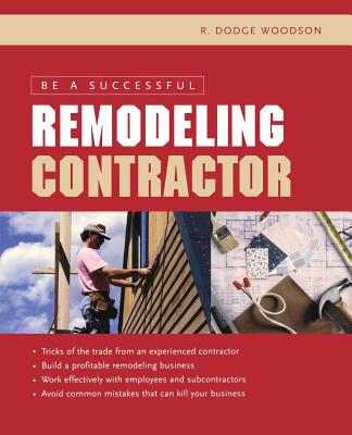 Be a Successful Remodeling Contractor - Woodson, R Dodge