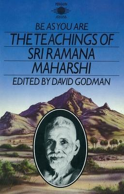 Be as You Are: The Teachings of Sri Ramana Maharshi - Ramana, Maharshi, and Maharshi, Sri Ramana, and Godman, David (Editor)