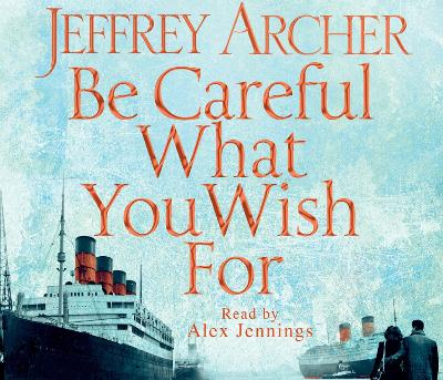 Be Careful What You Wish For - Archer, Jeffrey, and Jennings, Alex (Read by)