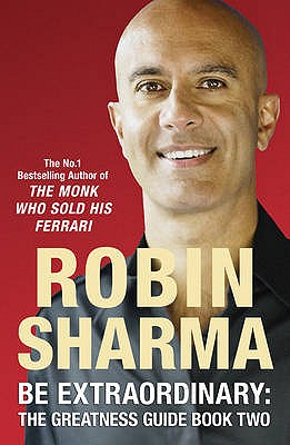 Be Extraordinary: The Greatness Guide Book Two: 101 More Insights to Get You to World Class - Sharma, Robin