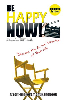 Be Happy Now!: Become the Active Director of Your Life - Day M a, Deborah