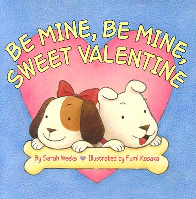 Be Mine, Be Mine, Sweet Valentine - Weeks, Sarah, and Kosaka, Fumi (Illustrator)