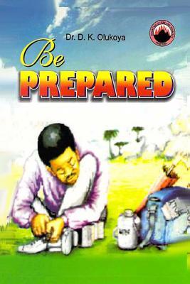 Be Prepared - Dr D.K. Olukoya