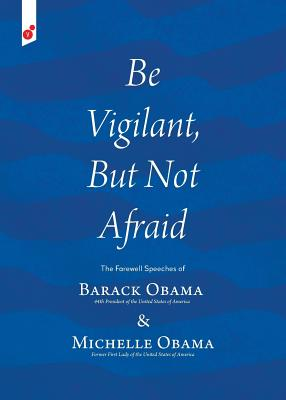 Be Vigilant But Not Afraid: The Farewell Speeches of Barack Obama and Michelle Obama - Obama, Barack, and Obama, Michelle, and Vladimir, Verano (Designer)