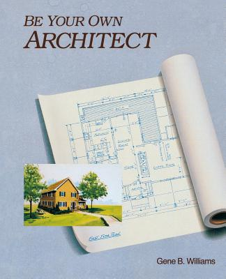 Be Your Own Architect - Williams, Gene