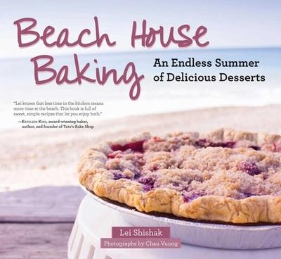 Beach House Baking: An Endless Summer of Delicious Desserts - Shishak, Lei, and Vuong, Chau (Photographer)