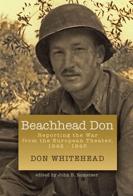 Beachhead Don: Reporting the War from the European Theater: 1942-1945 - Whitehead, Don