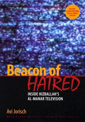 Beacon of Hatred: Inside Hizballah's Al-Manar Television - Jorisch, Avi