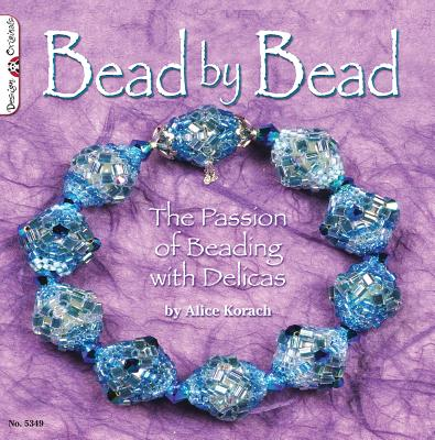 Bead by Bead: The Passion of Beading with Delicas - Korach, Alice