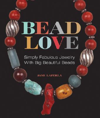 Bead Love: Simply Fabulous Jewelry with Big Beautiful Beads - LaFerla, Jane