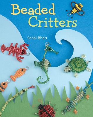 Beaded Critters - Bhatt, Sonal, MS
