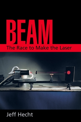 Beam: The Race to Make the Laser - Hecht, Jeff