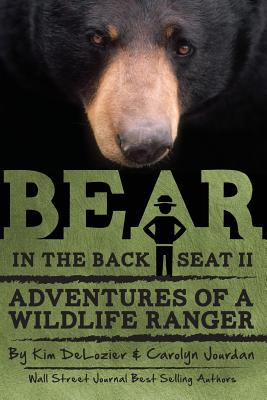 Bear in the Back Seat II: Adventures of a Wildlife Ranger in the Great Smoky Mountains National Park - Jourdan, Carolyn, and DeLozier, Kim