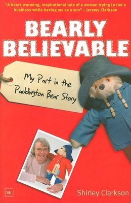 Bearly Believable: My Part in the Paddington Bear Story - Clarkson, Shirley