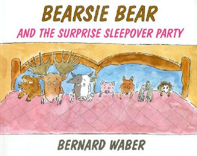 Bearsie Bear and the Surprise Sleepover Party - Waber, Bernard