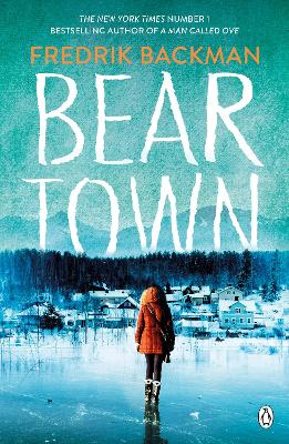 Beartown: From The New York Times Bestselling Author of A Man Called Ove - Backman, Fredrik