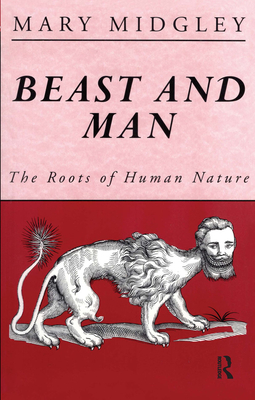Beast and Man: The Roots of the Human Nature - Midgley, Mary
