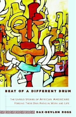 Beat of a Different Drum: The Untold Stories of African Americans Forging Their Own Paths in Work and Life - Ross, Dax-Devlon