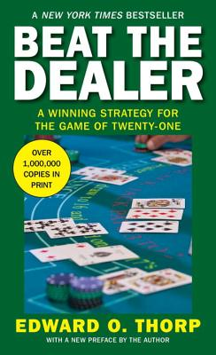 Beat the Dealer: A Winning Strategy for the Game of Twenty-One - Thorp, Edward O