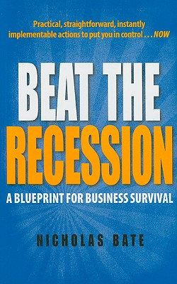 Beat the Recession: A Blueprint for Business Survival - Bate, Nicholas
