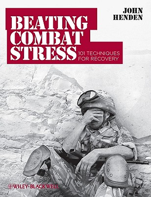 Beating Combat Stress: 101 Techniques for Recovery - Henden, John
