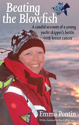 Beating the Blowfish: A Candid Account of a Young Yacht Skipper's Battle with Breast Cancer - Pontin, Emma