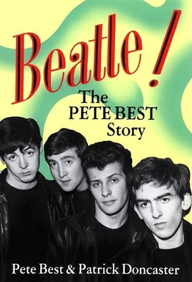 Beatle!: The Pete Best Story - Best, Pete, and Doncaster, Patrick