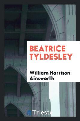Beatrice Tyldesley - Ainsworth, William Harrison