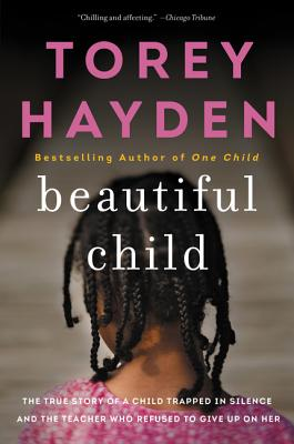 Beautiful Child: The True Story of a Child Trapped in Silence and the Teacher Who Refused to Give Up on Her - Hayden, Torey