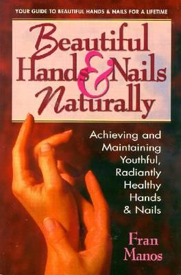 Beautiful Hands and Nails, Naturally - Manos, Fran