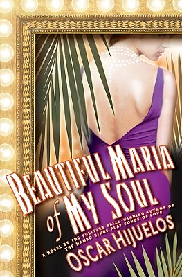 Beautiful Maria of My Soul: Or the True Story of Maria Garcia y Cifuentes, the Lady Behind a Famous Song - Hijuelos, Oscar
