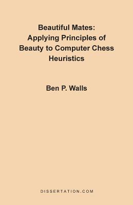 Beautiful Mates: Applying Principles of Beauty to Computer Chess Heuristics - Walls, Ben P