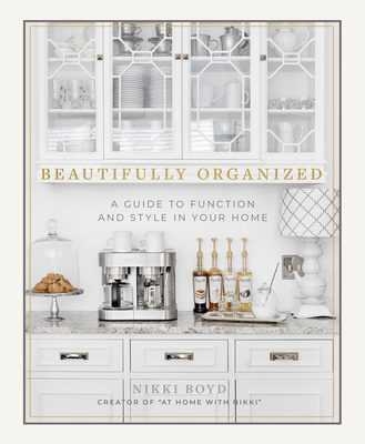 Beautifully Organized: A Guide to Function and Style in Your Home - Boyd, Nikki, and Select, Paige Tate (Producer)