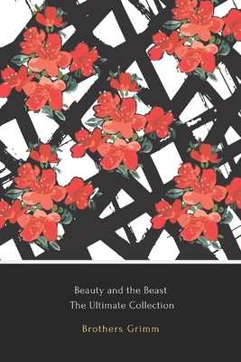 Beauty and the Beast: The Ultimate Collection - Bechstein, Ludwig, and Jacobs, Joseph, and Lamb, Charles