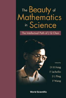 Beauty Of Mathematics In Science, The: The Intellectual Path Of J Q Chen - Feng, Da Hsuan (Editor), and Iachello, Francesco (Editor), and Ping, Jialun (Editor)