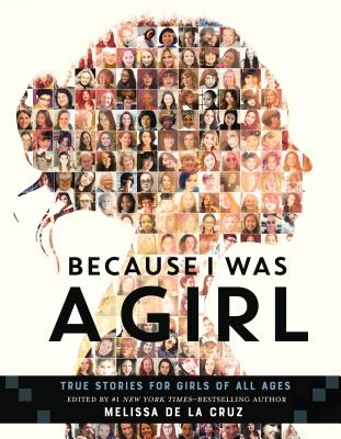 Because I Was a Girl: True Stories for Girls of All Ages - de la Cruz, Melissa