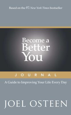 Become a Better You Journal: A Guide to Improving Your Life Every Day - Osteen, Joel