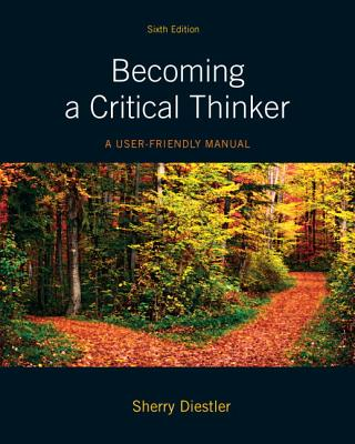 Becoming a Critical Thinker: A User-Friendly Manual Plus Mythinkinglab with Etext -- Access Card Package - Diestler, Sherry