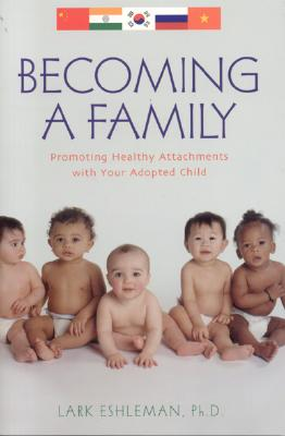 Becoming a Family: Promoting Healthy Attachements with Your Adopted Child - Eshleman, Lark