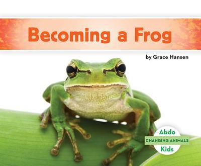 Becoming a Frog - Hansen, Grace