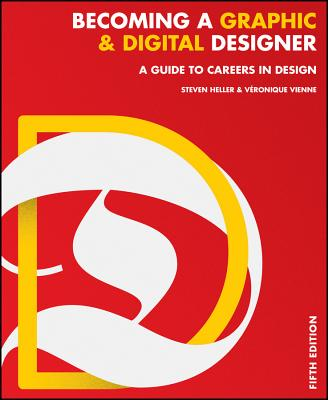 Becoming a Graphic and Digital Designer: A Guide to Careers in Design - Heller, Steven