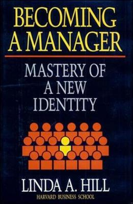 Becoming a Manager: Mastery of a New Identity - Hill, Linda