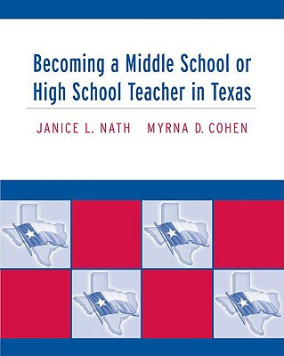 Becoming a Middle School or High School Teacher in Texas - Nath, Janice L, and Cohen, Myrna